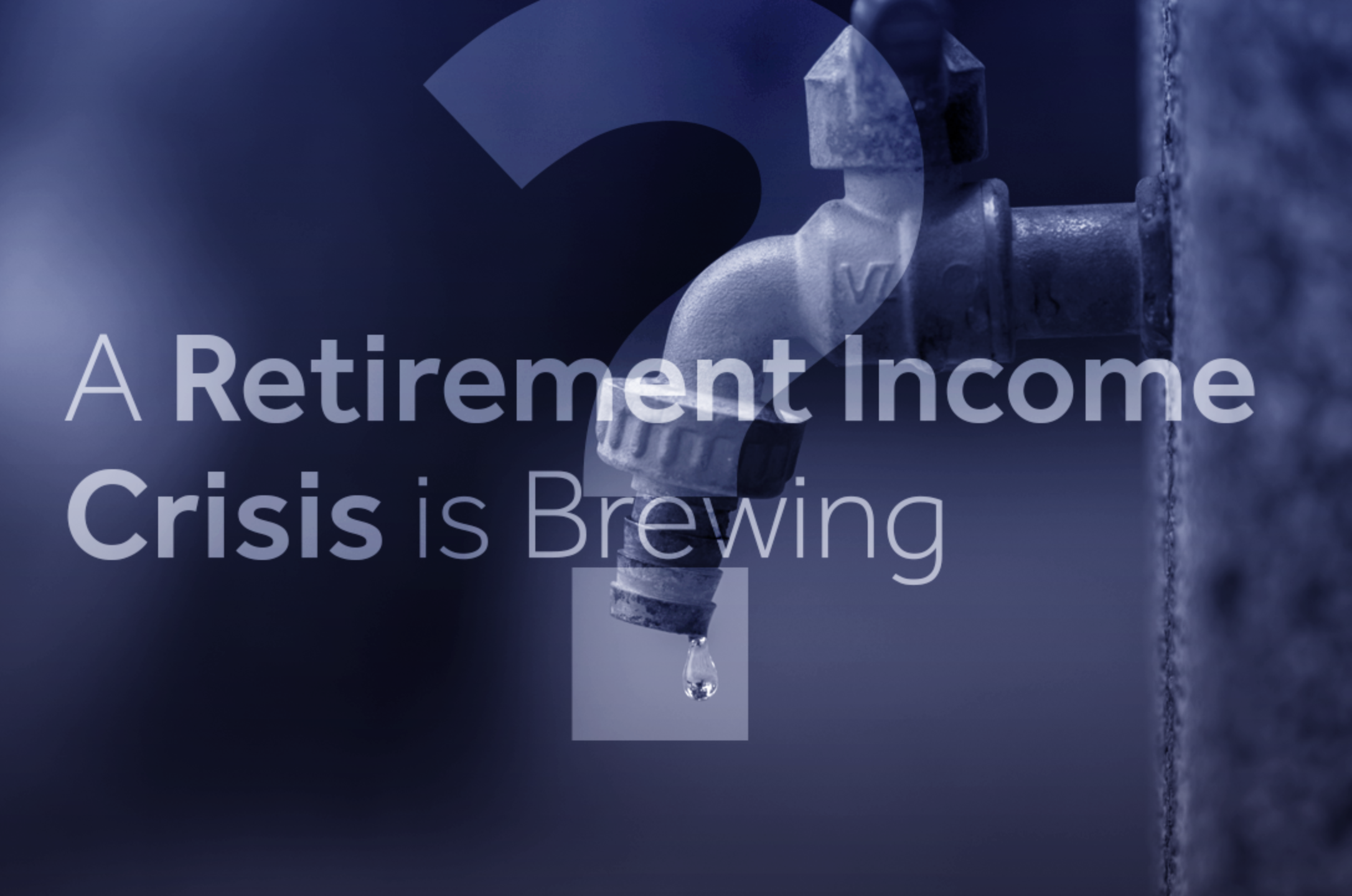 A Retirement Income Crisis is Brewing