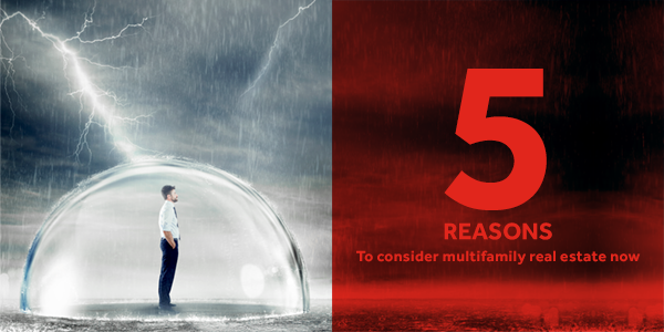 Investment Shelter In A Market Storm: Five Reasons to Consider Multifamily Real Estate Now